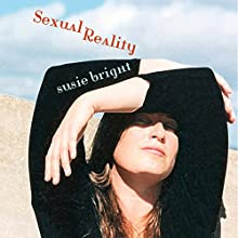 Sexual Reality Audiobook by Susie Bright Narrated by Susie Bright
