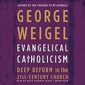 Evangelical Catholicism: Deep Reform in the 21st-Century Church | [George Weigel]