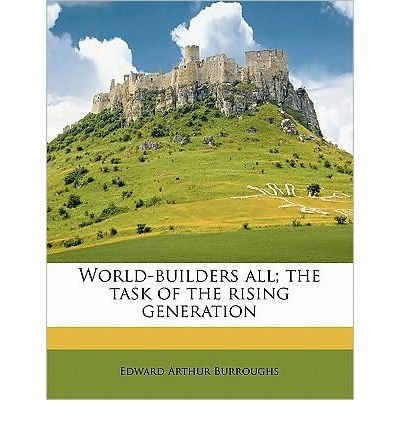 World-Builders All; The Task of the Rising Generation (Paperback) - Common