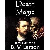 Death Magic (Haven Series #6) ~ B. V. Larson