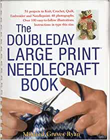 The Doubleday Large Print Needlecraft Book 51 Projects to Knit Crochet Quilt Emb