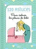 120 astuces pour calmer les pleurs de bébé