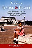 img - for Between Justice and Beauty: Race, Planning, and the Failure of Urban Policy in Washington, D.C. by Gillette Jr., Howard (2006) Paperback book / textbook / text book
