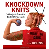 Knockdown Knits: 30 Projects from the Roller Derby Track ~ Toni Carr