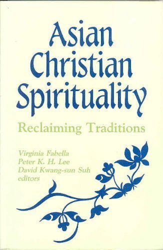 Asian Christian Spirituality: Reclaiming Traditions