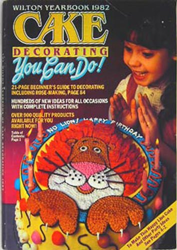Wilton Yearbook 1982 Cake Decorating You Can Do! at Amazon.com