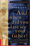 And when did you last see your father?: A Son's Memoir of Love and Loss (0312142730) by Morrison, Blake