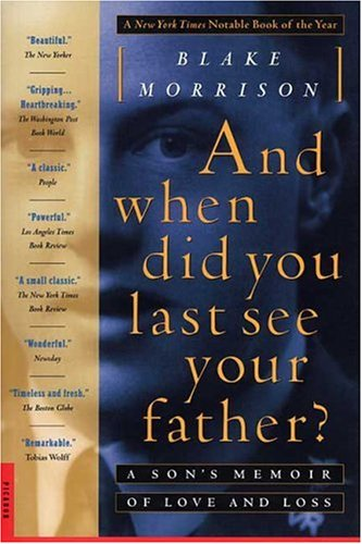 Image for And when did you last see your father?: A Son's Memoir of Love and Loss