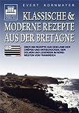 Klassische & moderne Rezepte aus der Bretagne: Über 260 Rezepte aus dem Land der Crêpes und Artischocken, der Dolmen und Legenden im Nordwesten von Frankreich (Gewinner des World Cookbook Awards 2005)