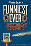 Uncle Johns Funniest Ever Bathroom Reader (Uncle Johns Bathroom Reader)