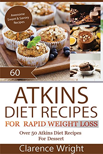 Atkins: The Ultimate Diet for Shedding Weight and Feeling Great:Over 50 Atkins Diet Recipes For  Dessert by Clarence Wright