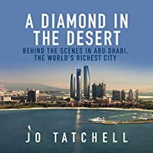 A Diamond in the Desert: Behind the Scenes in Abu Dhabi, the World's Richest City (       UNABRIDGED) by Jo Tatchell Narrated by Gabra Zackman