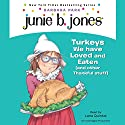 Junie B., First Grader: Turkeys We Have Loved and Eaten (and Other Thankful Stuff) Audiobook by Barbara Park Narrated by Lana Quintal