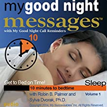 My Good Night Messages (TM) Safe and Sound Sleep Solutions with My Good Night Calls (TM) Bedtime Reminders - Volume 1: Sleep Well Every Night with Research-Based Bedtime Messages From a Psychoneurologist and an Inventor  by Robin B. Palmer, Dr. Sylva Dvorak Narrated by Robin B. Palmer, Dr. Sylva Dvorak