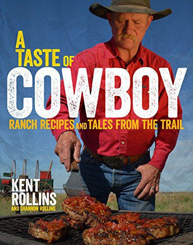 A Taste of Cowboy: Ranch Recipes and Tales from the Trail (Cowboy Cooking compare prices)