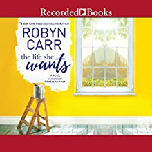 The Life She Wants Audiobook by Robyn Carr Narrated by Therese Plummer