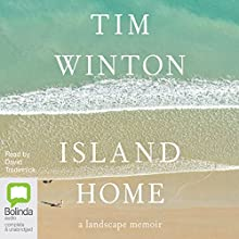 Island Home: A Landscape Memoir Audiobook by Tim Winton Narrated by David Tredinnick