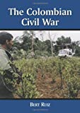 The Colombian Civil War (0786410841) by Bert Ruiz