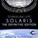 Solaris: The Definitive Edition Hörbuch von Stanislaw Lem, Bill Johnston (translator) Gesprochen von: Alessandro Juliani