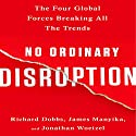No Ordinary Disruption: The Four Global Forces Breaking All the Trends Audiobook by Richard Dobbs, James Manyika, Jonathan Woetzel Narrated by Grover Gardner