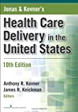 Jonas and Kovners Health Care Delivery in the United States, Tenth Edition (Health Care Delivery in the United States (Jonas & Kovners))