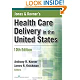 Jonas and Kovner's Health Care Delivery in the United States, Tenth Edition (Health Care Delivery in the United...