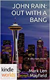 John Rain: JOHN RAIN: OUT WITH A BANG (Kindle Worlds) (A John Rain Thriller Book 1)