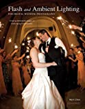 img - for Flash and Ambient Lighting for Digital Wedding Photography: Creating Memorable Images in Challenging Environments book / textbook / text book