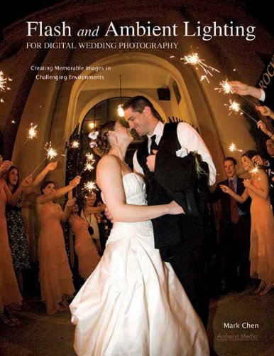 Flash and Ambient Lighting for Digital Wedding Photography: Creating Memorable Images in Challenging Environments