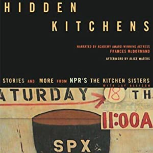 Hidden Kitchens: Stories and More from NPR's The Kitchen Sisters | [Davia Nelson, Nikki Silvia]