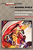 How Russia Shaped the Modern World: From Art to Anti-Semitism, Ballet to Bolshevism (Princeton Paperbacks)