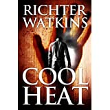 Cool Heat: (Action-Packed Crime-Thriller: Book1: The Heat Series) ~ Richter Watkins