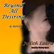 Beyond All Desiring | [Judith Laura]