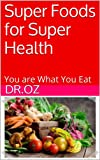 Super Foods for Super Health: You are What You Eat