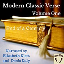 Modern Classic Verse - Volume 1 - End of a Century Audiobook by Emily Dickinson, Thomas Hardy, Gerard Manley Hopkins, Robert Bridges, Alice Meynell, A. E. Housman, William Butler Yeats Narrated by Elizabeth Klett, Denis Daly