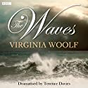 The Waves (Dramatised)  by Virginia Woolf, Terence Davies (dramatisation) Narrated by Janet Suzman