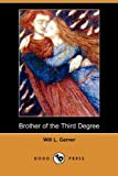 img - for Brother of the Third Degree (Dodo Press) by Will L. Garver (2010-02-26) book / textbook / text book