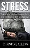 Stress: Guide To Happy Life, Stress Management, Anxiety, Depression, Anger Management (stress management techniques, social anxiety, anger management, ... management, worry, mood disorders, happy)