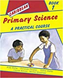 img - for Caribbean Primary Science Pupils' Book 1: A Practical Course (Bk. 1) book / textbook / text book