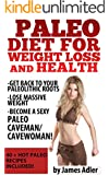 PALEO: Paleo Diet For Weight Loss and Health: Get Back to your Paleolithic Roots, Lose Massive Weight and Become a Sexy Paleo Caveman/ Cavewoman. 40+ HOT ... Low-Carb, Anti-Inflammatory Book 1)