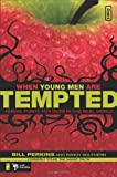 When Young Men Are Tempted: Sexual Purity for Guys in the Real World (invert)
