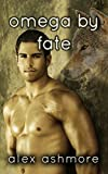 Omega by Fate (Gay Werewolf Shifter Mates - An M/M Romance of Fated Love)