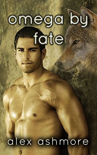 Alex Ashmore - Omega by Fate (Gay Werewolf Shifter Mates - An M/M Romance of Fated Love)