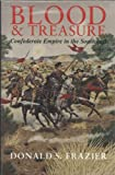 Blood & Treasure: Confederate Empire in the Southwest (Texas a&M University Military History Series)