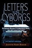 Letters to the Cyborgs: As Humans Become 51% Machine, or More, Who Will Inherit the Earth?