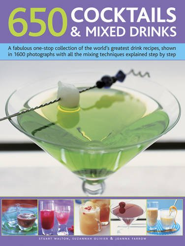650 Cocktails & Mixed Drinks: A Fabulous One-Stop Collection Of The World'S Greatest Drink Recipes, Shown In 1600 Photographs With All The Mixing Techniques, Explained Step By Step by Stuart Walton, Suzannah Olivier, Joanna Farrow
