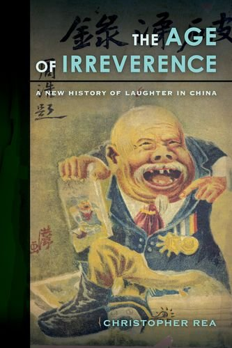 The Age of Irreverence: A New History of Laughter in China