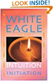 White Eagle on the Intuition and Initiation (White Eagle On...) (White Eagle on...S.)