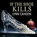 If the Shoe Kills: Tourist Trap Mystery, Book 3 Audiobook by Lynn Cahoon Narrated by Susan Boyce
