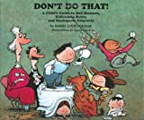 Don't Do That!: A Child's Guide to Bad Manners, Ridiculous Rules, and Inadequate Etiquette (Rainbow Morning Music Picture Books)